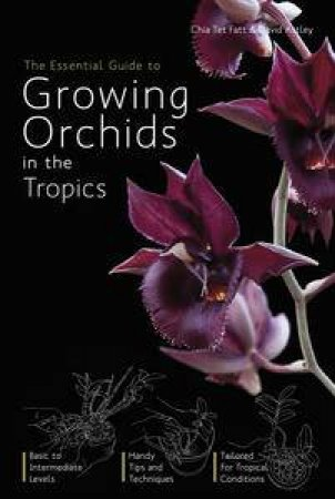 The Essential Guide to Growing Orchids in the Tropics by Chia Tet Fatt & David Ashley
