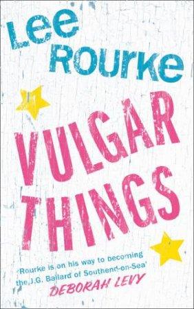 Vulgar Things by Lee Rourke