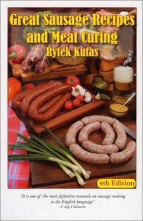 Great Sausage Recipes and Meat Curing by Rytek Kutas & Ben Kutas