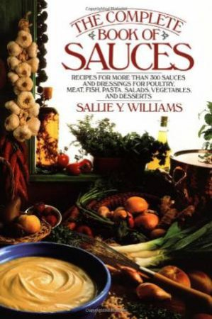 The Complete Book of Sauces by Sallie Y. Williams