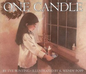 One Candle by Eve Bunting & K. Wendy Popp