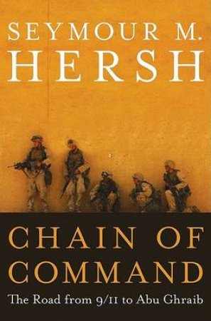 Chain Of Command by Seymour M. Hersh