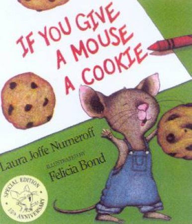 If You Give a Mouse a Cookie by Laura Joffe Numeroff & Felicia Bond