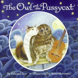 The Owl and the Pussycat by Edward Lear & Anne Mortimer