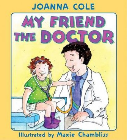 My Friend the Doctor by Joanna Cole & Maxie Chambliss