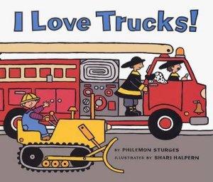 I Love Trucks! by Philemon Sturges & Shari Halpern