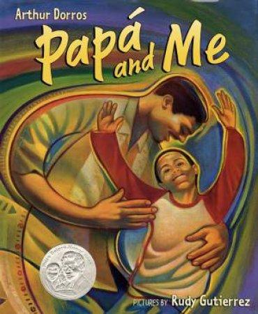 Papa and Me by Arthur Dorros & Rudy Gutierrez