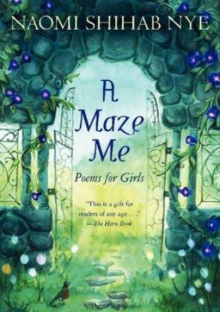 A Maze Me by Naomi Shihab Nye & Terre Maher