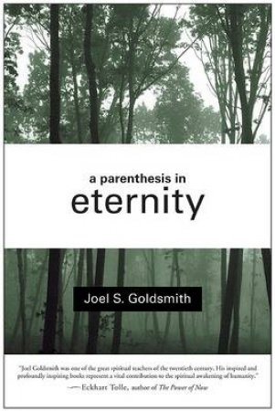 A Parenthesis in Eternity by Joel S. Goldsmith