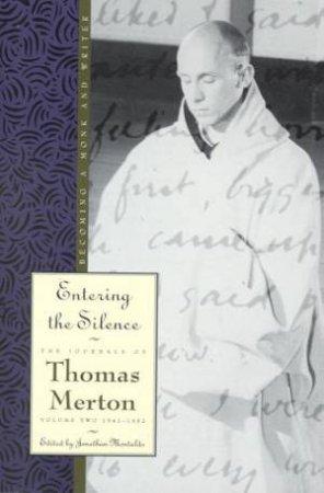 Entering the Silence by Thomas Merton & Jonathan Montado & Jonathan Montaldo