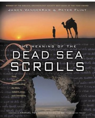 The Meaning of the Dead Sea Scrolls by James C. Vanderkam & Peter Flint