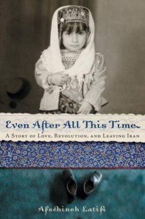 Even After All This Time by Afschineh Latifi & Pablo F. Fenjves