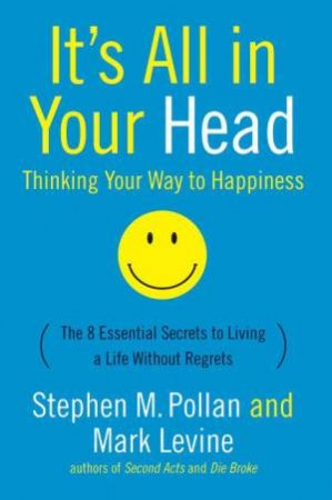 It's All in Your Head by Stephen M. Pollan & Mark Levine