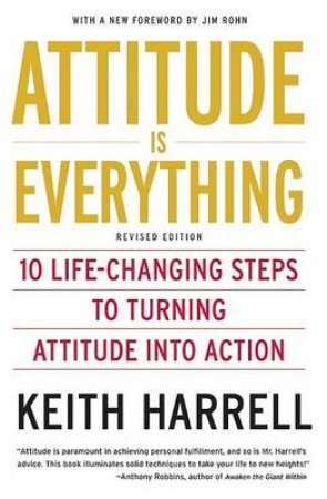 Attitude Is Everything by Keith D. Harrell