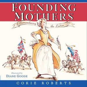 Founding Mothers by Diane Goode & Cokie Roberts