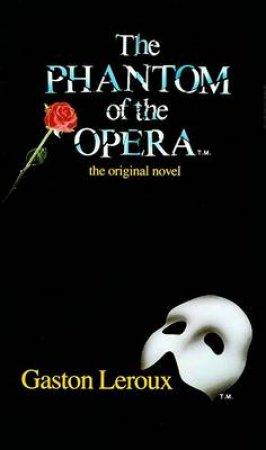 The Phantom of the Opera the Original Novel by Gaston Leroux