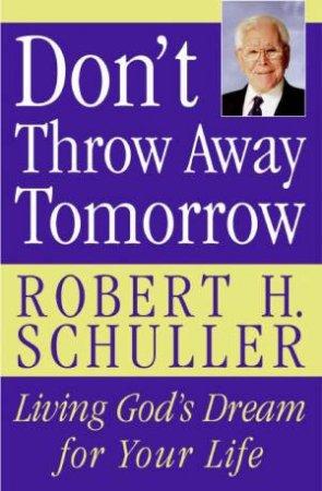 Don't Throw Away Tomorrow by Robert Harold Schuller & William Patrick
