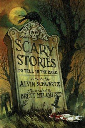 Scary Stories to Tell in the Dark by Alvin Schwartz & Brett Helquist