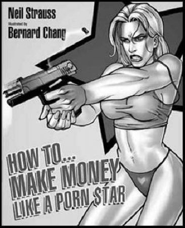 How to Make Money Like a Porn Star by Neil Strauss & Bernard Chang