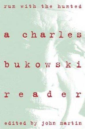 Run With the Hunted by Charles Bukowski & John Martin & John Martin