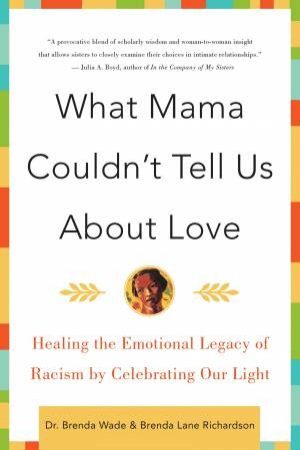 What Mama Couldn't Tell Us About Love by Brenda Lane Richardson & Brenda Wade