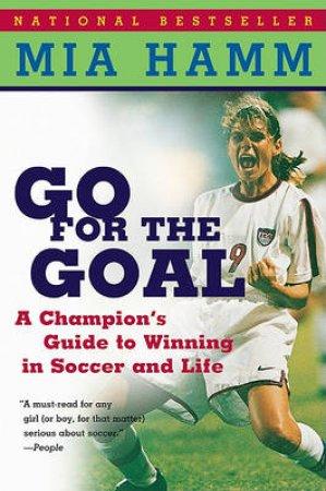 Go for the Goal by Mia Hamm & Aaron Heifetz