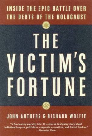 The Victim's Fortune by John Authers & Richard Wolffe