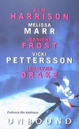 Unbound by Kim Harrison & Melissa Marr & Jeaniene Frost & Vicki Pettersson & Jocelynn Drake