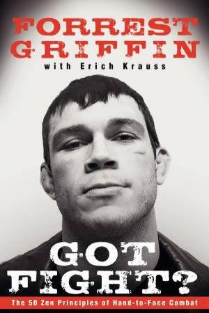Got Fight? by Forrest Griffin & Erich Krauss