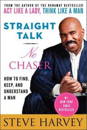 Straight Talk, No Chaser by Steve Harvey & Denene Millner
