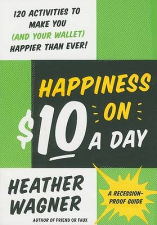 Happiness on $10 a Day by Heather Wagner & Mike Perry