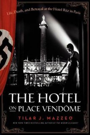 The Hotel on Place Vendome by Tilar J. Mazzeo