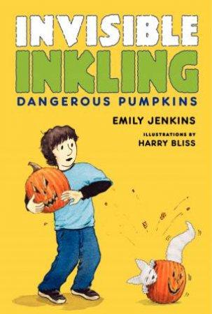 Dangerous Pumpkins by Emily Jenkins & Harry Bliss