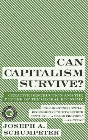 Can Capitalism Survive? by Joseph Alois Schumpeter
