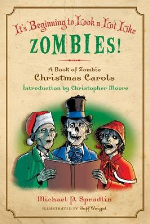It's Beginning to Look a Lot Like Zombies! by Michael P. Spradlin & Jeff Weigel & Christopher Moore