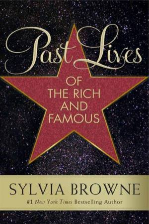 Past Lives of the Rich and Famous by Sylvia Browne & Lindsay Harrison