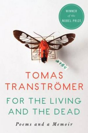 For the Living and the Dead by Tomas Transtromer & Daniel Halpern & Joanna Bankier & Robert Bly & Samuel Charters