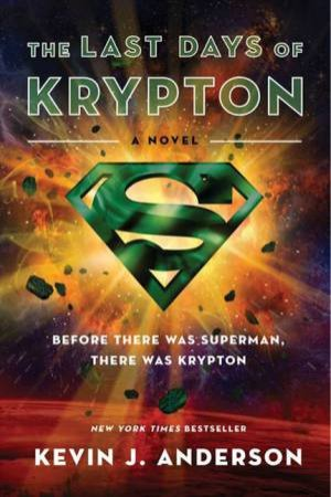 The Last Days of Krypton by Kevin J. Anderson