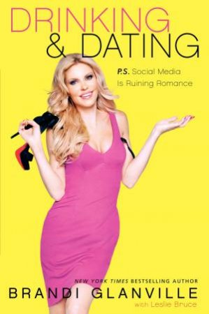 Drinking and Dating by Brandi Glanville & Leslie Bruce