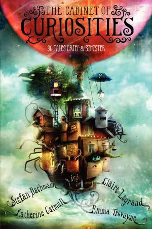 The Cabinet of Curiosities by Stefan Bachmann & Katherine Catmull & Claire Legrand & Emma Trevayne & Alexander Jansson