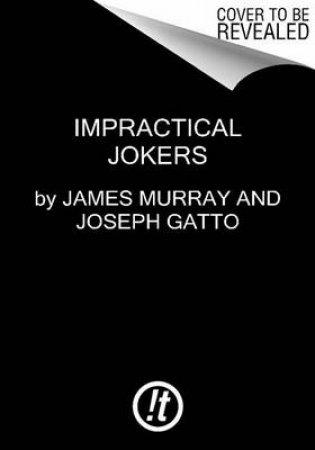 Impractical Jokers by James Murray & Joseph Gatto & Salvatore Vulcano & Brian Quinn