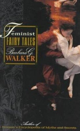 Feminist Fairy Tales by Barbara G. Walker