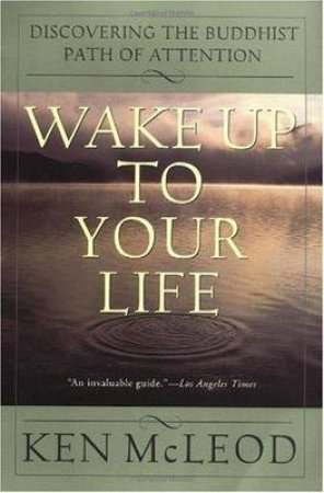 Wake Up to Your Life by Ken McLeod