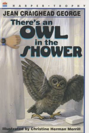 There's an Owl in the Shower by Jean Craighead George & Christine Herman Merrill