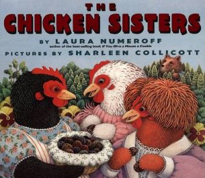 The Chicken Sisters by Laura Joffe Numeroff & Sharleen Collicott