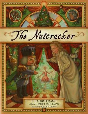 The Nutcracker by Janet Schulman & Renee Graef & E. T. A. Hoffmann & Claire Bloom