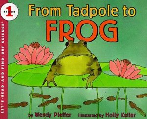 From Tadpole to Frog by Wendy Pfeffer & Holly Keller
