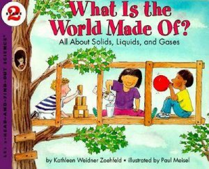 What Is the World Made Of? by Kathleen Weidner Zoehfeld & Paul Meisel