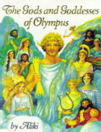 The Gods and Goddesses of Olympus by Aliki