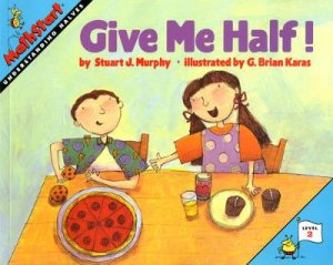 Give Me Half! by Stuart J. Murphy & G. Brian Karas